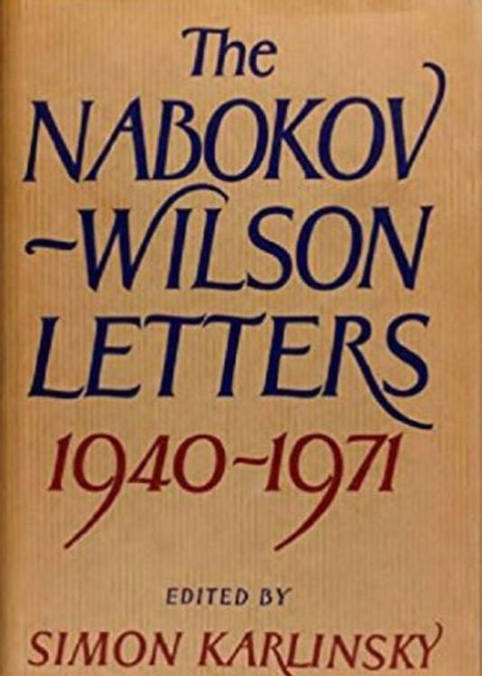 The Nabokov-Wilson Letters: Correspondence Between Vladimir Nabokov and Edmund Wilson 1940-1971