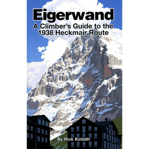 Eigerwand - A Climber's Guide to the 1938 Heckmair Route