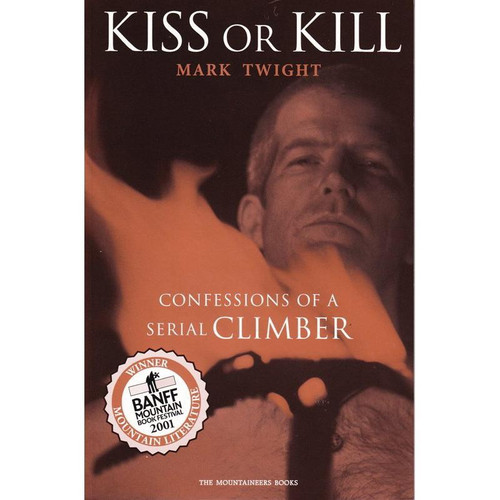 Kiss or Kill: Confessions of a Serial Climber - Twight