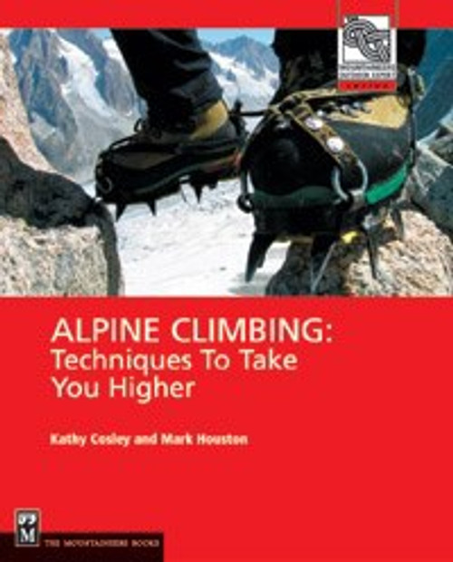 Alpine Climbing: Techniques to Take you Higher (Mountaineers Books)