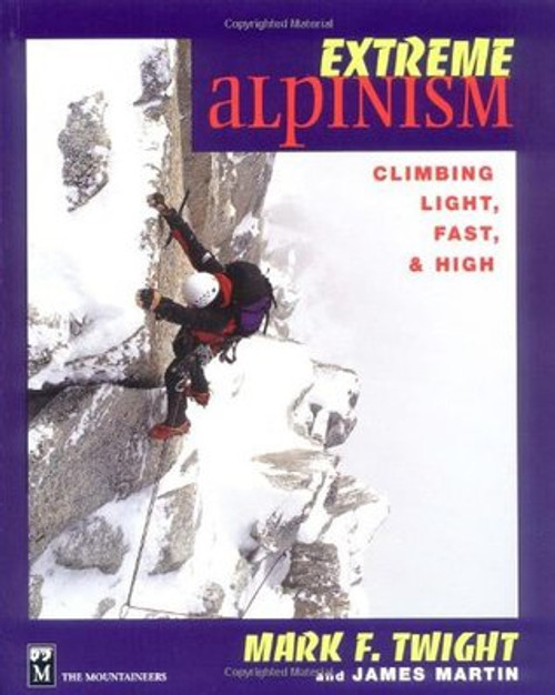 Extreme Alpinism: Climbing Light, Fast, & High (Mountaineers Books)