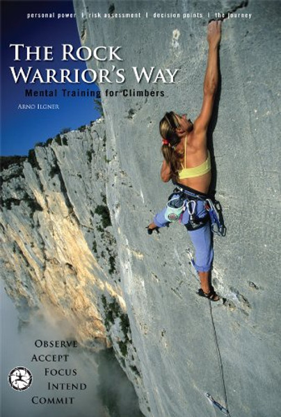 The Rock Warrior's Way: Mental Training for Climbers - Ilgner