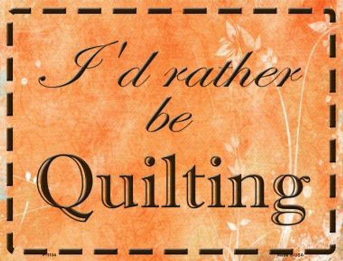 I'd Rather Be Quilting Metal Novelty Parking Sign P-1104