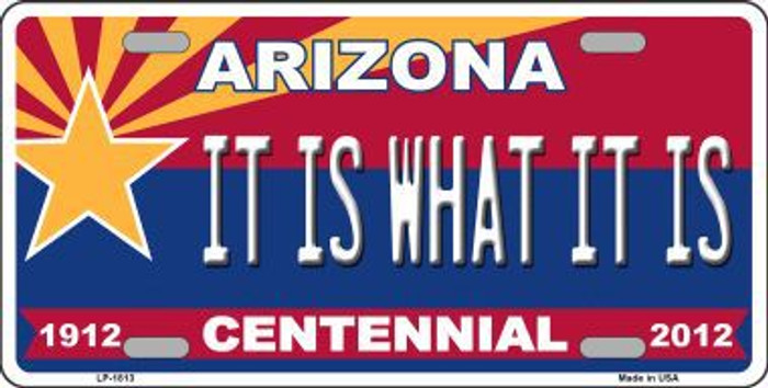 Arizona Centennial It Is What It Is Metal Novelty License Plate