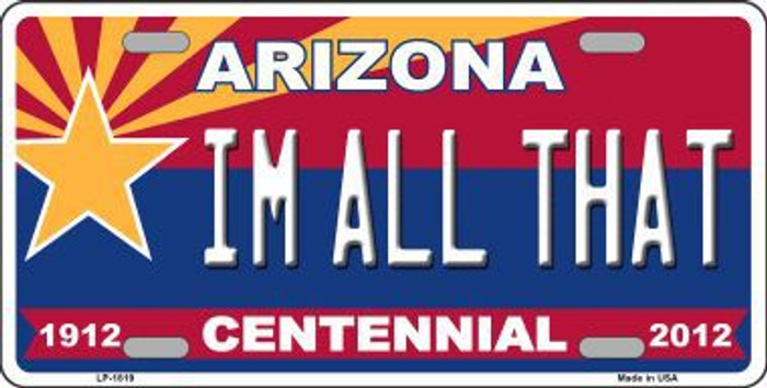 Arizona Centennial I'm All That Metal Novelty License Plate