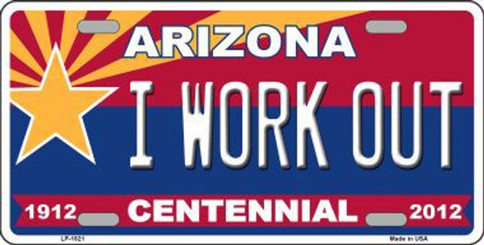 Arizona Centennial I Work Out Metal Novelty License Plate