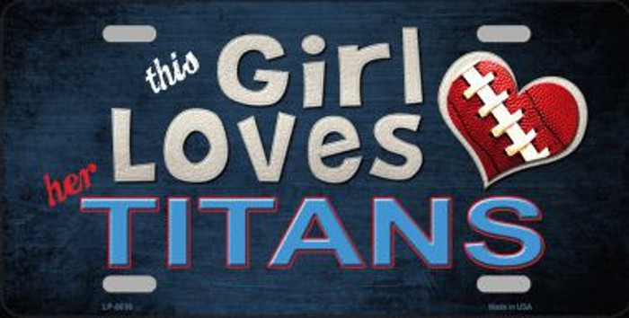 This Girl Loves Her Titans Novelty Metal License Plate