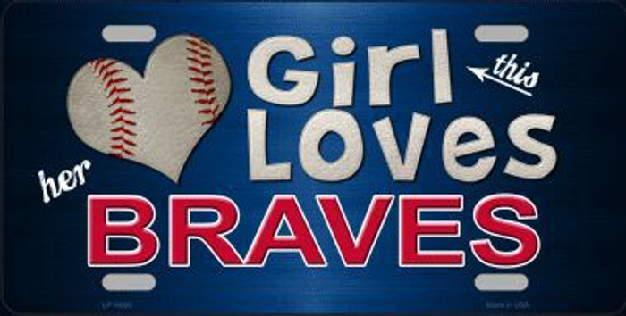 This Girl Loves Her Braves Novelty Metal License Plate