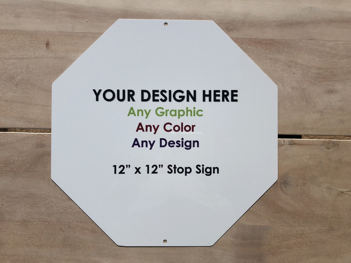 "Personalized Design Your Own Custom Stop Sign | 12"" x 12"" Octagon"