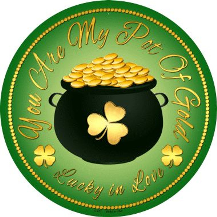 You Are My Pot of Gold Novelty Metal Circular Sign