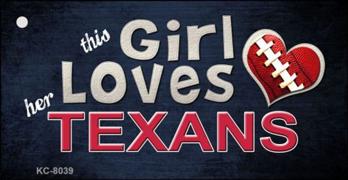 This Girl Loves Her Texans Novelty Metal Key Chain