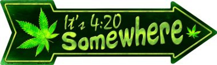 Its 4:20 Somewhere Novelty Metal Arrow Sign