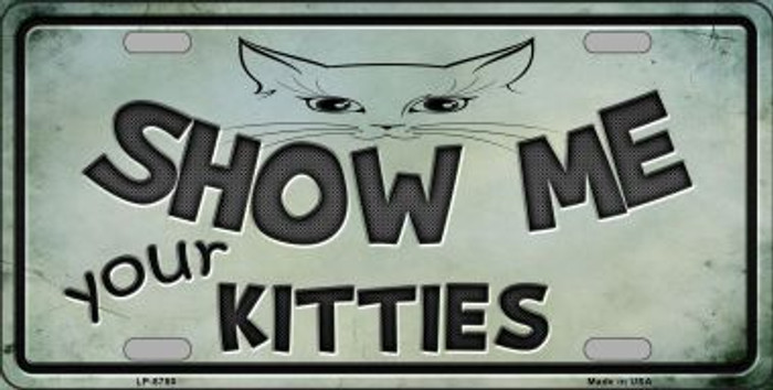 Show Me Your Kitties Novelty Metal License Plate