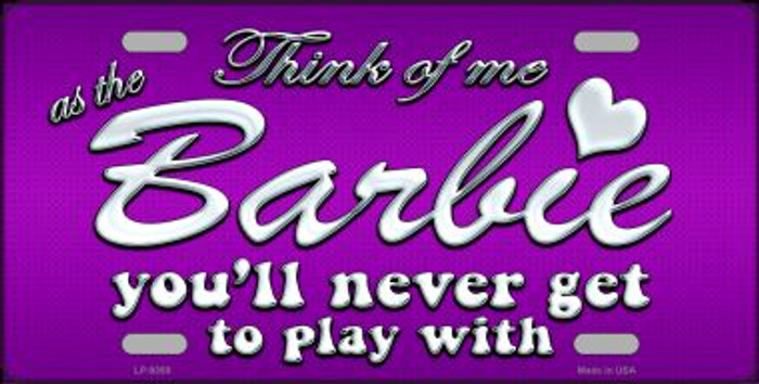 Barbie Never Play Metal Novelty License Plate