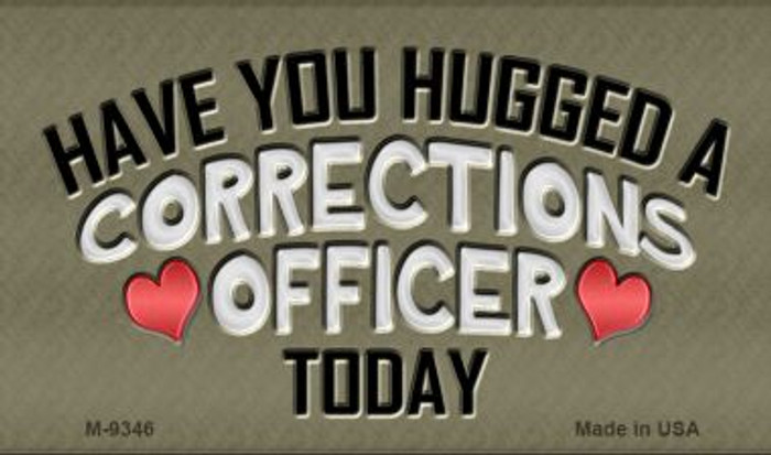 Have You Hugged Corrections Officer Novelty Metal Magnet