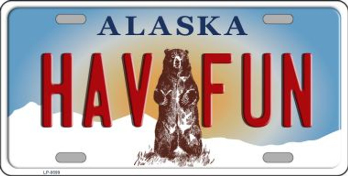 Hav Fun Alaska State Background Novelty Metal License Plate