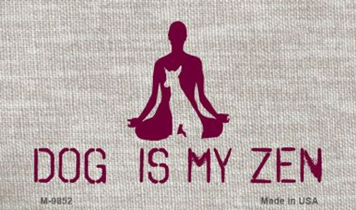 Dog Is My Zen Novelty Metal Magnet