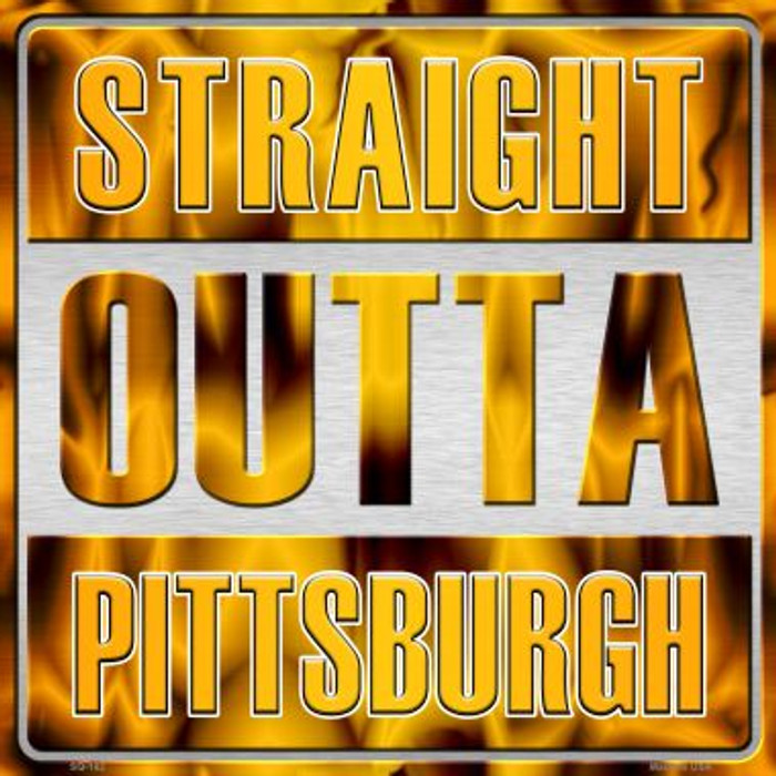 Straight Outta Pittsburgh Novelty Metal Square Sign