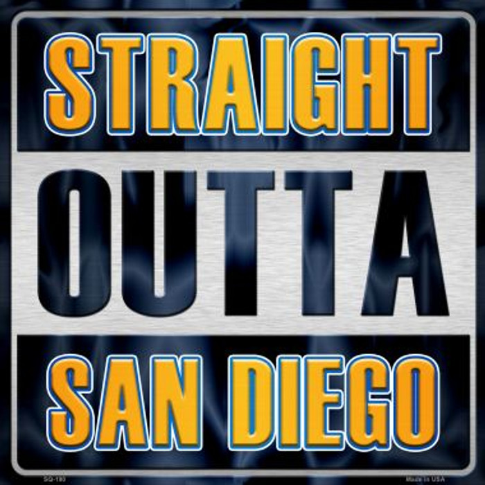 Straight Outta San Diego Novelty Metal Square Sign