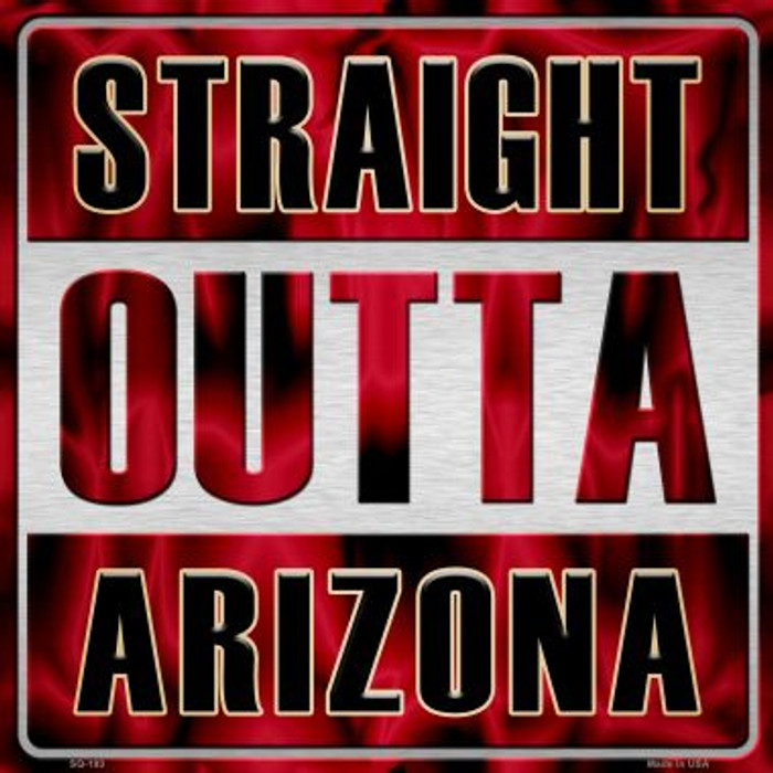 Straight Outta Arizona Novelty Metal Square Sign