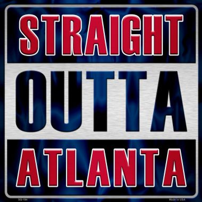 Straight Outta Atlanta Novelty Metal Square Sign