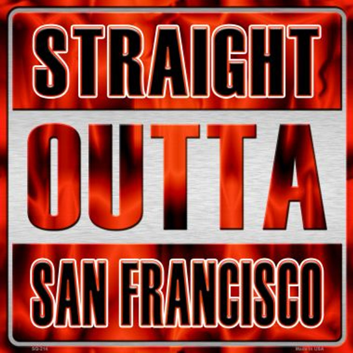 Straight Outta San Francisco Novelty Metal Square Sign SQ-214