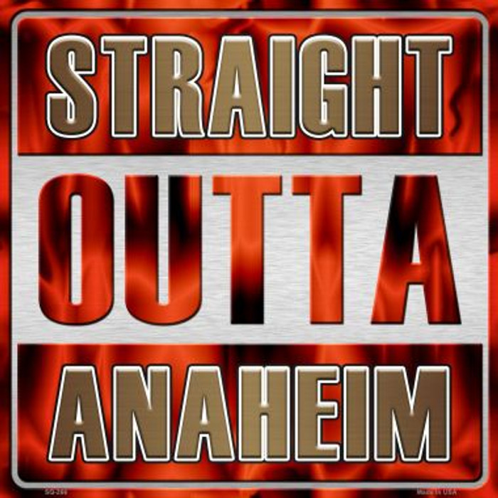 Straight Outta Anaheim Novelty Metal Square Sign
