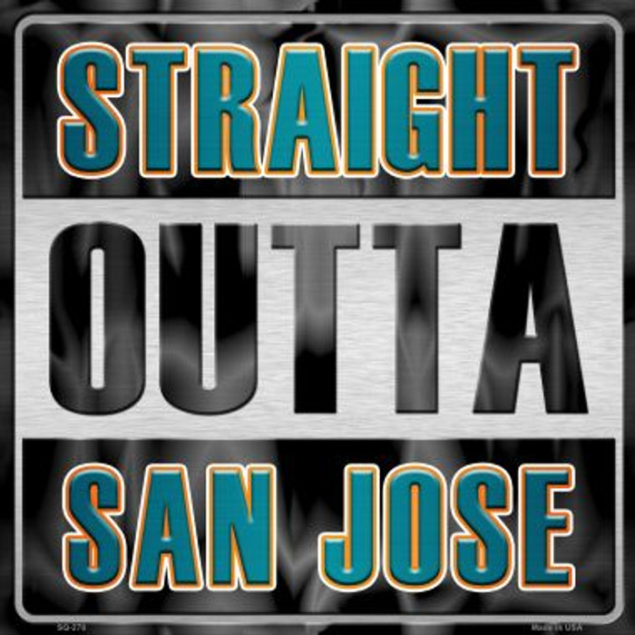 Straight Outta San Jose Novelty Metal Square Sign