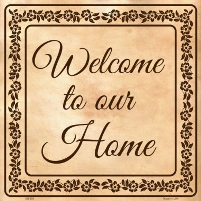 Welcome To Our Home Novelty Metal Square Sign