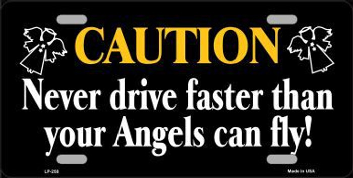 Never Drive Faster Than Angels Fly Metal Novelty License Plate LP-258