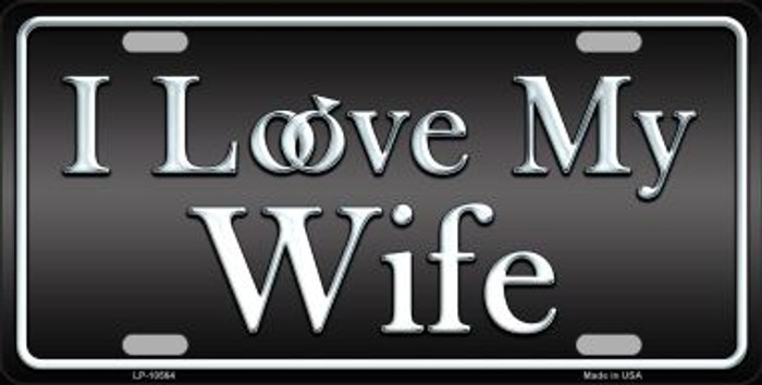I Love My Wife Metal Novelty License Plate