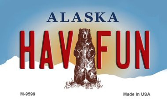Hav Fun Alaska State Background Novelty Metal Magnet