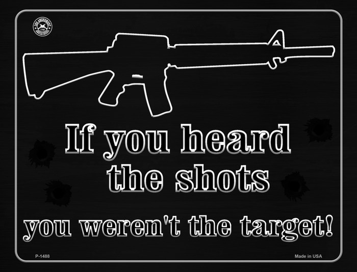 If You Heard The Shot - You Weren't The Target Metal Novelty Parking Sign