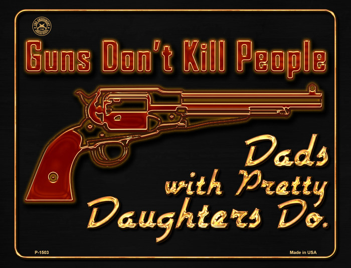 Guns Don't Kill People Metal Novelty Parking Sign P-1503