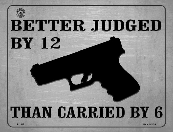 Better Judged By 12 Than Carried By 6 Metal Novelty Parking Sign