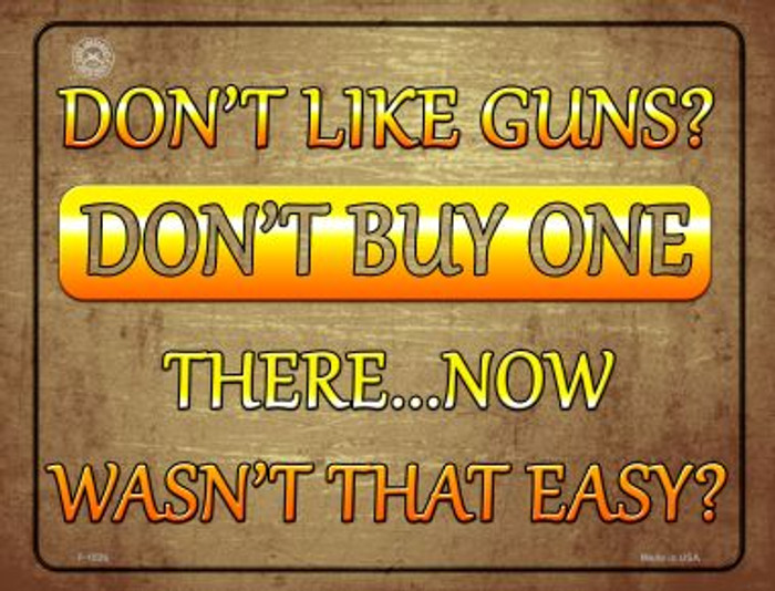 Don't Like Guns Don't Buy One Metal Novelty Parking Sign