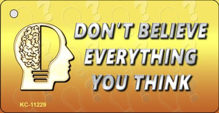 Don't Believe Everything You Think Novelty Key Chain