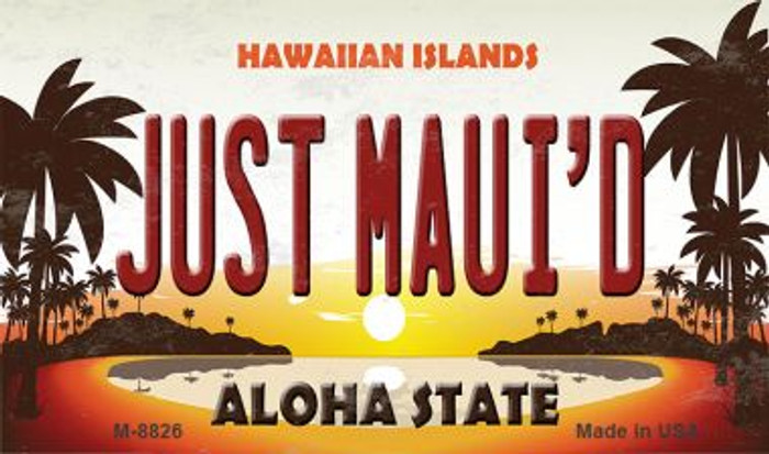 Just Maui'd Hawaiian Islands Novelty Metal Magnet M-8826