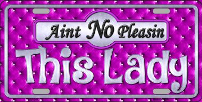 Aint No Pleasin This Lady Metal Novelty License Plate