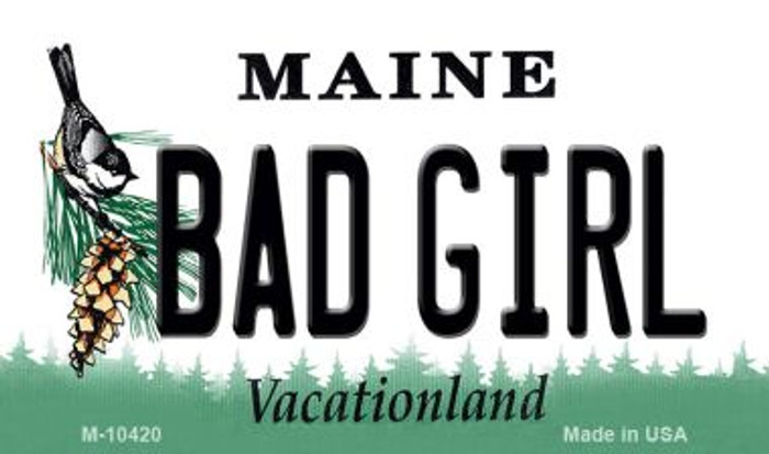 Bad Girl Maine State License Plate Magnet M-10420