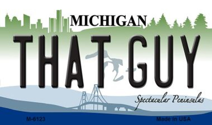That Guy Michigan State License Plate Novelty Magnet M-6123