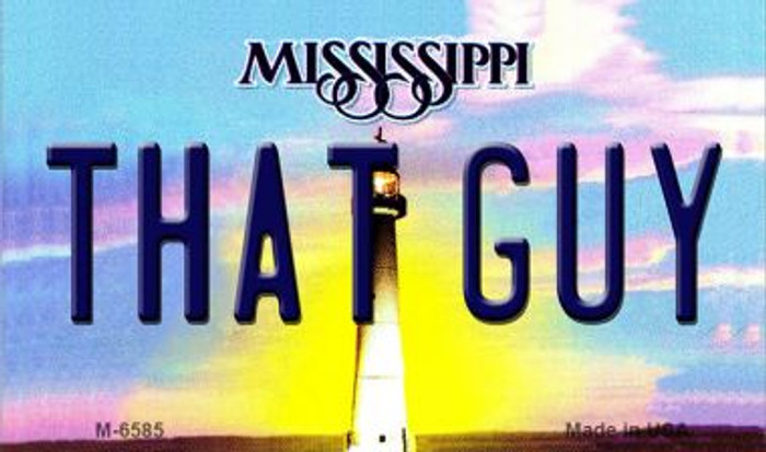 That Guy Mississippi State License Plate Magnet M-6585