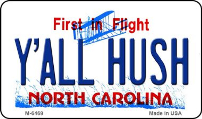 Y'All Hush North Carolina State License Plate Magnet M-6469