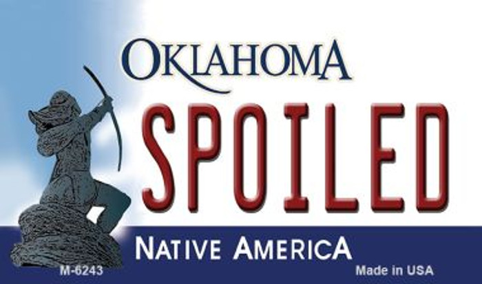 Spoiled Oklahoma State License Plate Novelty Magnet M-6243