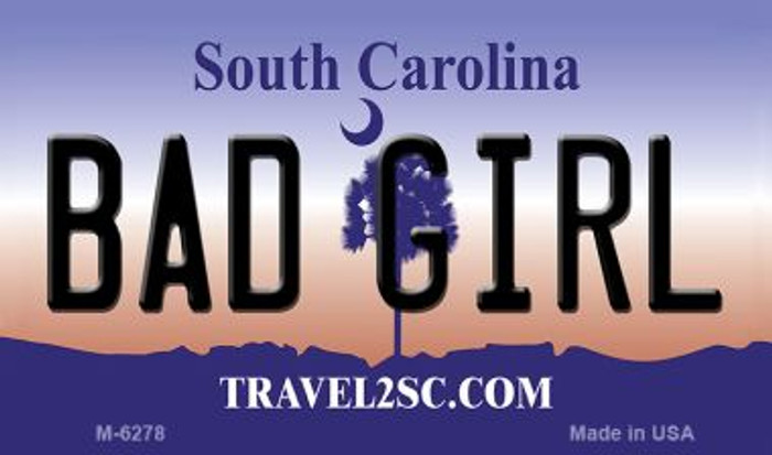 Bad Girl South Carolina State License Plate Magnet M-6278