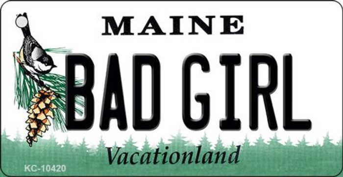 Bad Girl Maine State License Plate Key Chain KC-10420