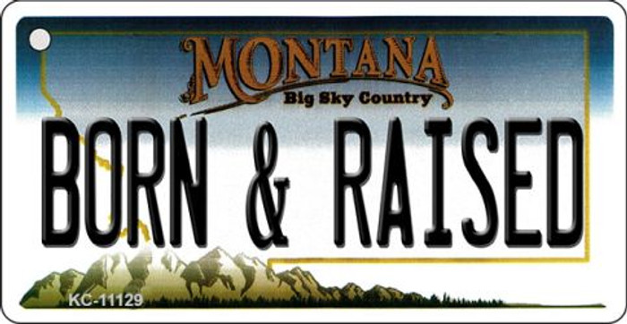 Born and Raised Montana State License Plate Novelty Key Chain KC-11129