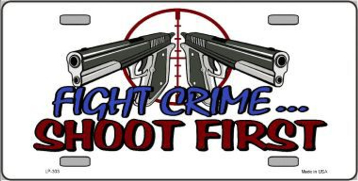 Fight Crime Shoot First Metal Novelty License Plate LP-333