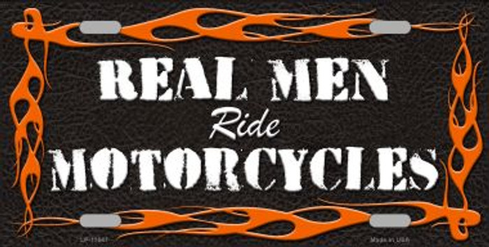 Real Men Ride Motorcycles Novelty License Plate LP-11647