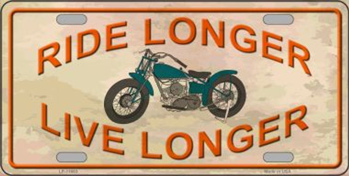 Ride Longer Live Longer Novelty License Plate LP-11663